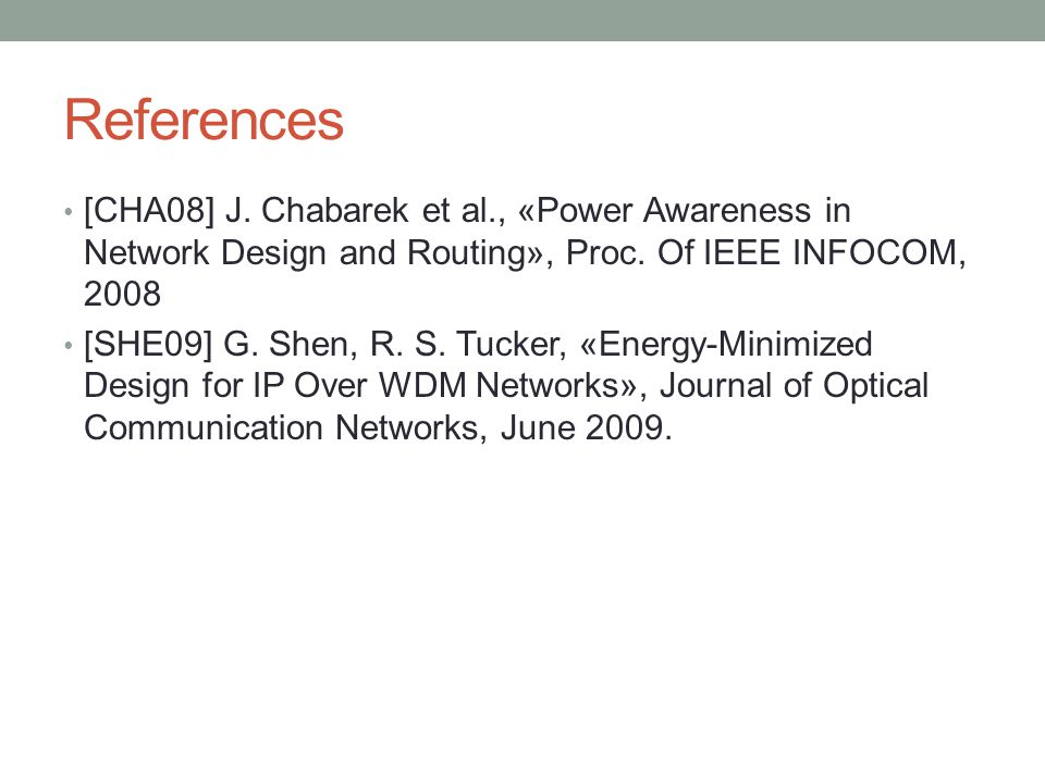 References [CHA08] J. Chabarek et al., «Power Awareness in Network Design and Routing», Proc. Of IEEE INFOCOM, 2008.